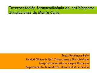 Interpretaci�n farmacodin�mia del antibiograma. Simulaciones de Monte Carlo