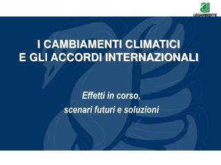I CAMBIAMENTI CLIMATICI E GLI ACCORDI INTERNAZIONALI