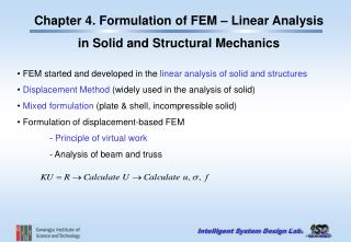 •  FEM started and developed in the  linear analysis of solid and structures