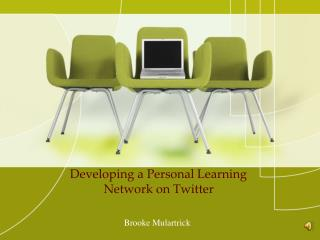 Developing a Personal Learning Network on Twitter
