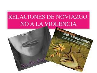 RELACIONES DE NOVIAZGO. NO A LA VIOLENCIA