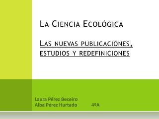 La Ciencia Ecológica Las nuevas publicaciones, estudios y  redefiniciones
