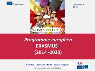 Programme européen  ERASMUS+  (2014 -2020)