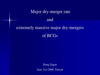 Major dry-merger rate  and  extremely massive  major dry- mergers of BCGs Deng Zugan