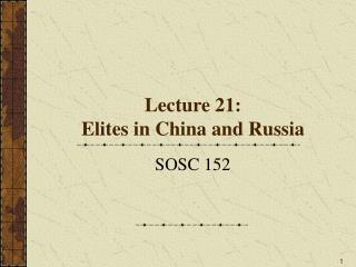 Lecture 21:  Elites in China and Russia