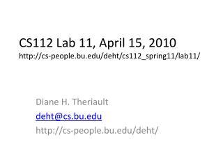 CS112 Lab 11, April 15, 2010 cs-people.bu/deht/cs112_spring11/lab11/