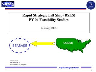 Rapid Strategic Lift Ship RSLS FY 04 Feasibility Studies  February 2005
