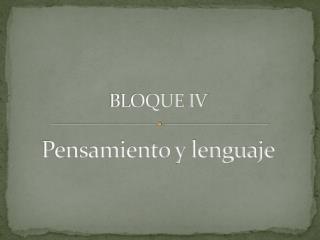 BLOQUE IV Pensamiento y lenguaje