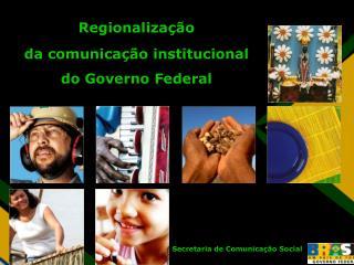 Regionalização da comunicação institucional do Governo Federal