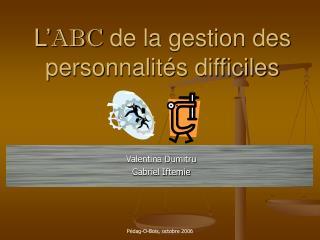 L' ABC  de la gestion des personnalités difficiles