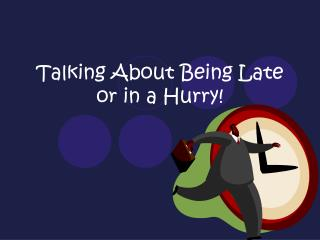 Talking About Being Late or in a Hurry!