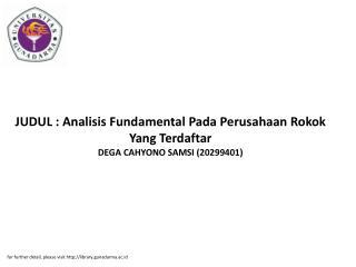 JUDUL : Analisis Fundamental Pada Perusahaan Rokok Yang Terdaftar DEGA CAHYONO SAMSI (20299401)