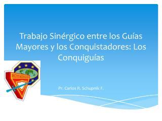 Trabajo Sinérgico entre los Guías Mayores y los Conquistadores: Los  Conquiguías