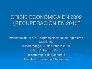 CRISIS ECONÓMICA EN 2009 ¿recuperación EN 2010?