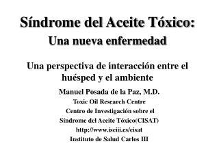 Manuel Posada de la Paz, M.D. Toxic Oil Research Centre  Centro de Investigación sobre el