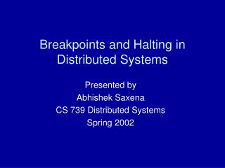 Breakpoints and Halting in Distributed Systems