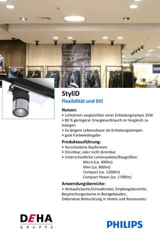 StyliD Flexibilität und Stil Nutzen: • Lichtstrom vergleichbar einer Entladungslampe 35W