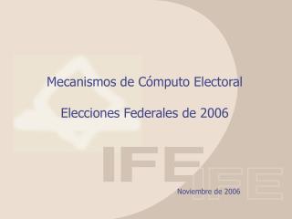 Mecanismos de Cómputo Electoral Elecciones Federales de 2006
