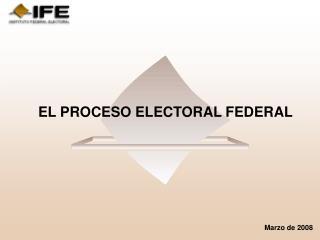 EL PROCESO ELECTORAL FEDERAL
