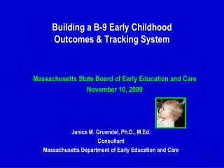 Building a B-9 Early Childhood  Outcomes & Tracking System