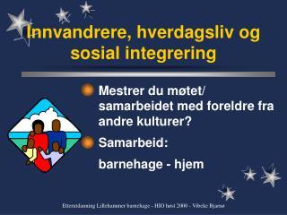 Innvandrere, hverdagsliv og sosial integrering