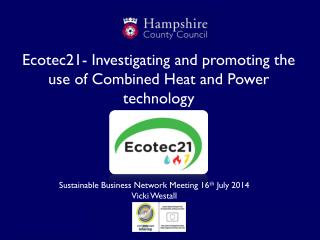 Ecotec21- Investigating and promoting the use of Combined Heat and Power technology