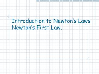 Introduction to Newton s Laws Newton s First Law.