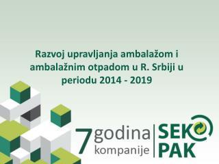 Ra z voj upravljanja ambala ž om  i  ambala ž nim otpadom  u R. Srbiji u periodu 2014 - 2019