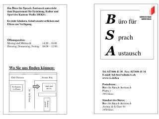 Tel: 027/606 41 30   Fax: 027/606 41 34 E-mail: bel-bsa@admin.vs.ch vs.ch/bsa Postadresse: