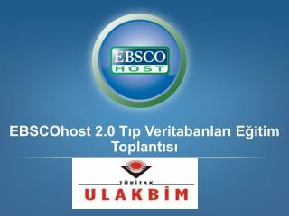 EBSCOhost 2.0 Tıp Veritabanları Eğitim Toplantısı