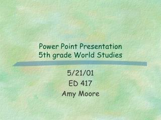 Power Point Presentation 5th grade World Studies