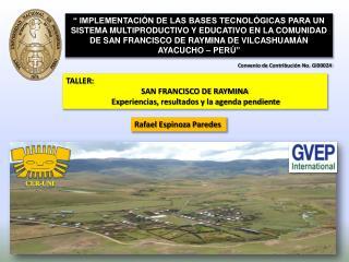 TALLER:  SAN FRANCISCO DE RAYMINA  Experiencias, resultados y la agenda pendiente