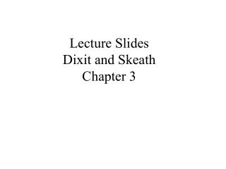 Lecture Slides Dixit and Skeath Chapter 3