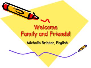 Welcome  Family and Friends!