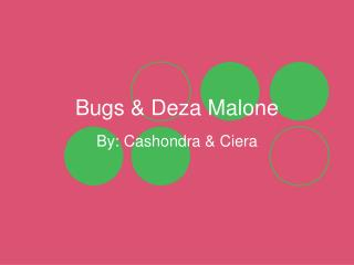 Bugs & Deza Malone