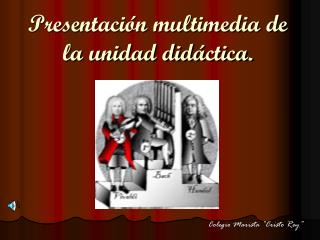 Presentaci�n multimedia de la unidad did�ctica.