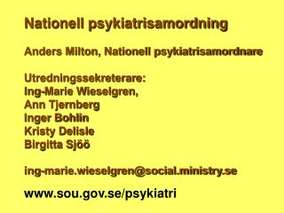 Nationell psykiatrisamordning Anders Milton, Nationell psykiatrisamordnare Utredningssekreterare: