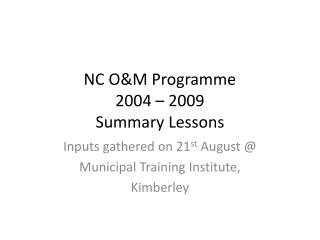 NC O&M Programme 2004 – 2009 Summary Lessons