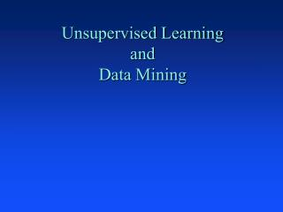 Unsupervised Learning and Data Mining