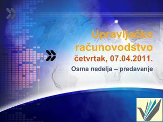 Upravljačko računovodstvo četvrtak, 07.04.2011. Osma nedelja – predavanje
