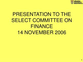 PRESENTATION TO THE SELECT COMMITTEE ON FINANCE 14 NOVEMBER 2006