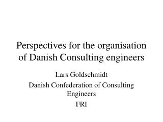Perspectives for the organisation of Danish Consulting engineers