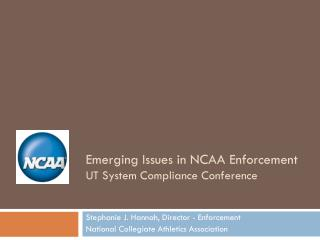 Emerging Issues in NCAA Enforcement UT System Compliance Conference