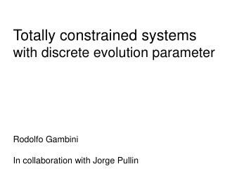 Totally constrained systems with discrete evolution parameter Rodolfo Gambini