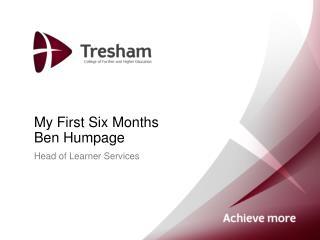 My First Six Months Ben Humpage