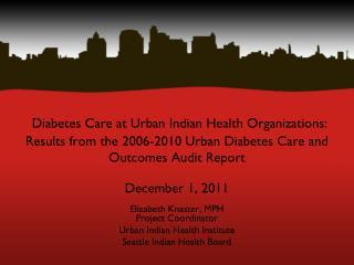 Elizabeth Knaster, MPH Project Coordinator Urban Indian Health Institute