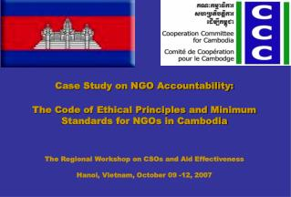 Case Study on NGO Accountability:   The Code of Ethical Principles and Minimum Standards for NGOs in Cambodia    The Reg