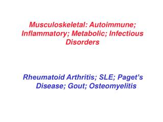 Musculoskeletal: Autoimmune; Inflammatory; Metabolic; Infectious Disorders