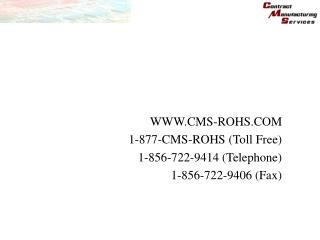 CMS-ROHS 1-877-CMS-ROHS Toll Free 1-856-722-9414 Telephone 1-856-722-9406 Fax