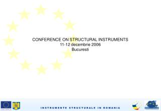 CONFERENCE ON STRUCTURAL INSTRUMENTS 11-12 decembrie 2006  Bucuresti